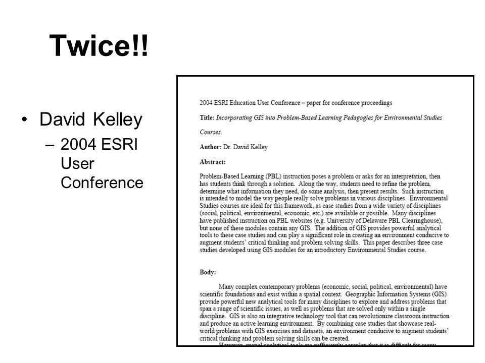 Twice!! David Kelley –2004 ESRI User Conference