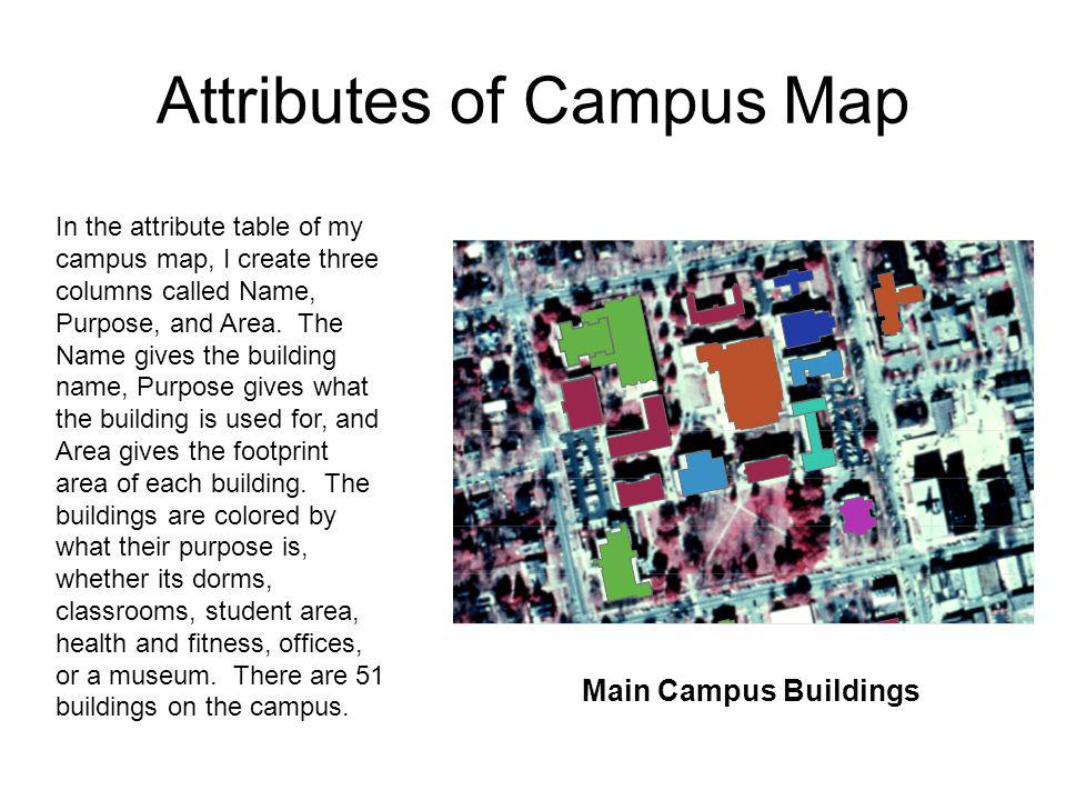 Attributes of Campus Map In the attribute table of my campus map, I create three columns called Name, Purpose, and Area.