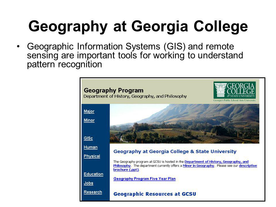 Geography at Georgia College Geographic Information Systems (GIS) and remote sensing are important tools for working to understand pattern recognition