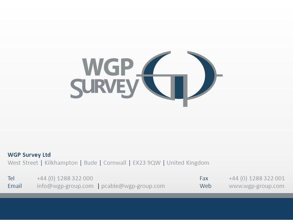 WGP Survey Ltd West Street | Kilkhampton | Bude | Cornwall | EX23 9QW | United Kingdom Tel+44 (0) 1288 322 000 Fax +44 (0) 1288 322 001 Emailinfo@wgp-