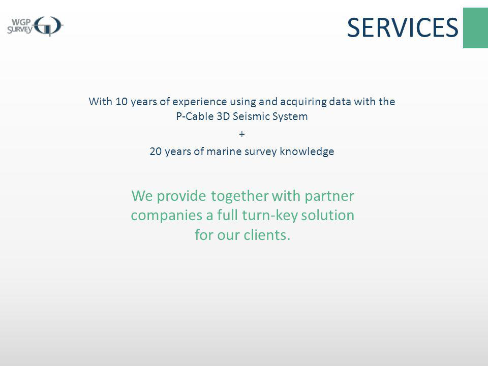 With 10 years of experience using and acquiring data with the P-Cable 3D Seismic System + 20 years of marine survey knowledge SERVICES We provide toge