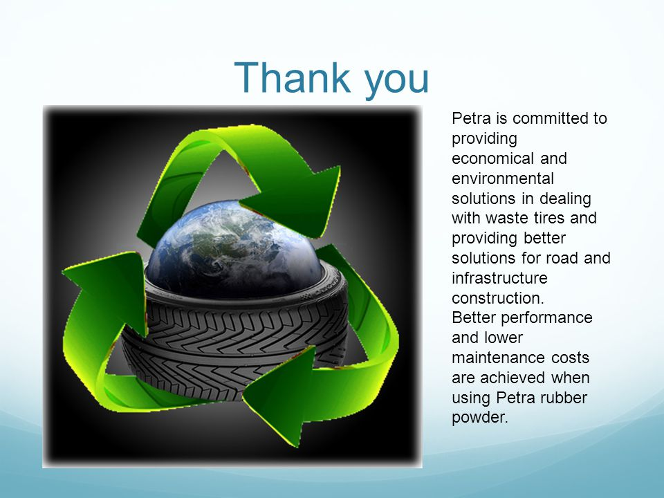 Thank you Petra is committed to providing economical and environmental solutions in dealing with waste tires and providing better solutions for road and infrastructure construction.