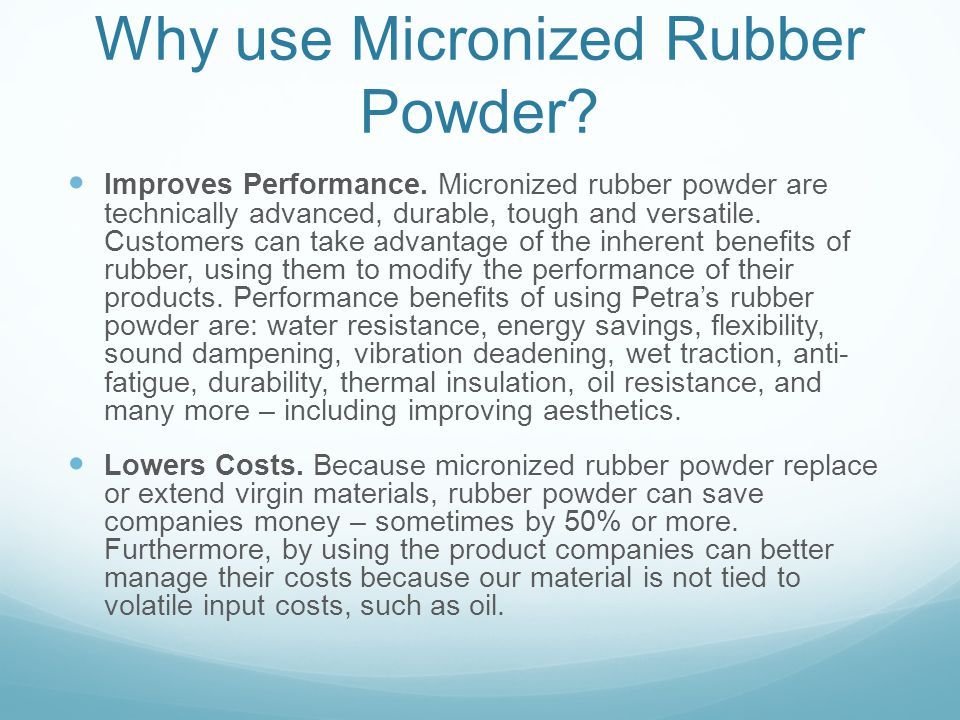 Why use Micronized Rubber Powder? Improves Performance. Micronized rubber powder are technically advanced, durable, tough and versatile. Customers can