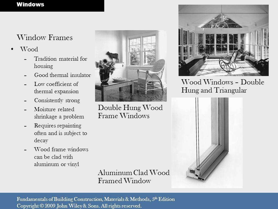 Window Frames Wood –Tradition material for housing –Good thermal insulator –Low coefficient of thermal expansion –Consistently strong –Moisture relate