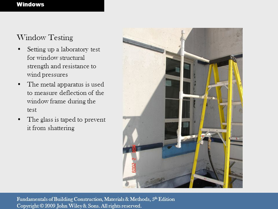 Fundamentals of Building Construction, Materials & Methods, 5 th Edition Copyright © 2009 John Wiley & Sons. All rights reserved. Windows Window Testi