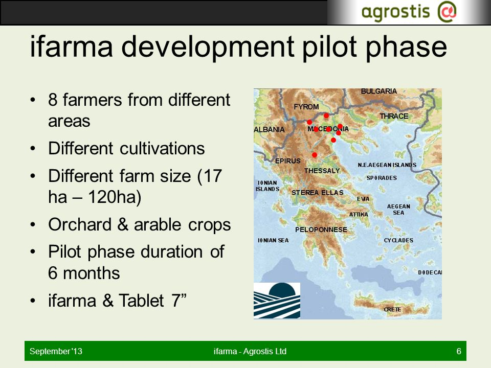 ifarma development pilot phase September 13ifarma - Agrostis Ltd6 8 farmers from different areas Different cultivations Different farm size (17 ha – 120ha) Orchard & arable crops Pilot phase duration of 6 months ifarma & Tablet 7