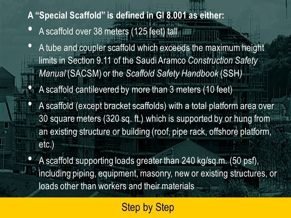 If Scaffold EQUAL TO or LESS THAN 6 meters (20 feet) high or is NOT a Special Scaffold: Scaffold Supervisor signs GREEN or YELLOW scaffold tag(s) and prints date when next inspection is due Supervisor inserts the signed GREEN or YELLOW tag(s) into the RED holder(s) Date of next inspection must not be more than 2 weeks ahead Step by Step