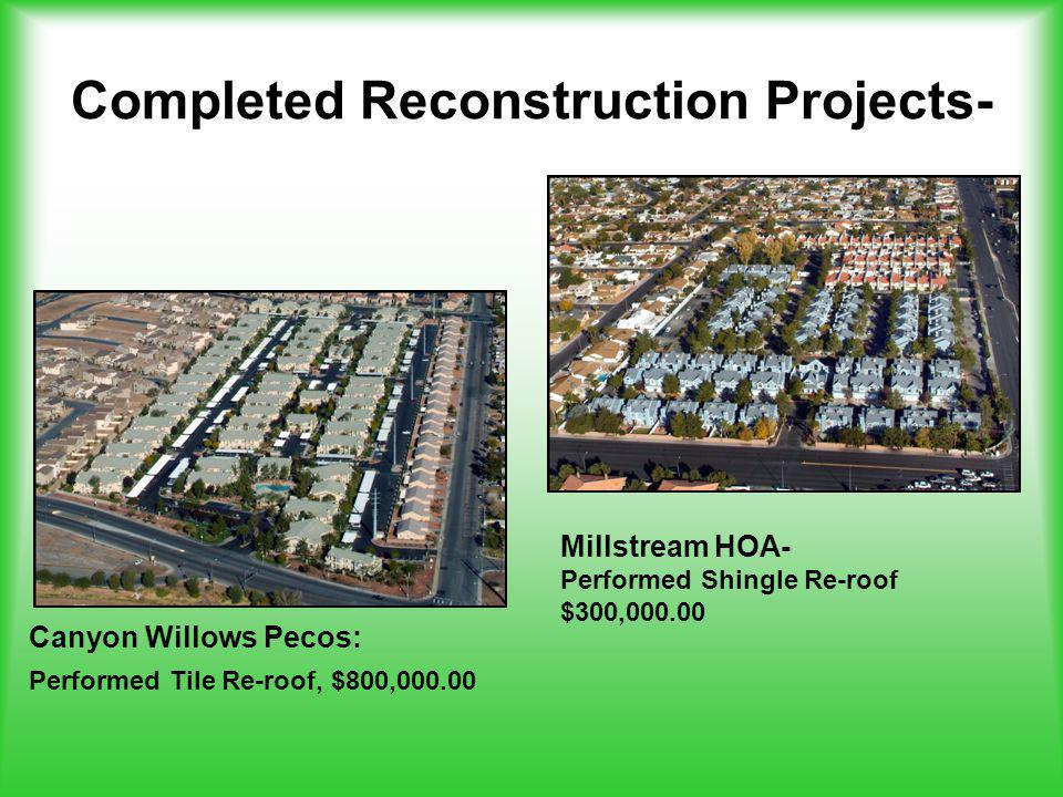 Canyon Willows Pecos: Performed Tile Re-roof, $800,000.00 Millstream HOA- Performed Shingle Re-roof $300,000.00