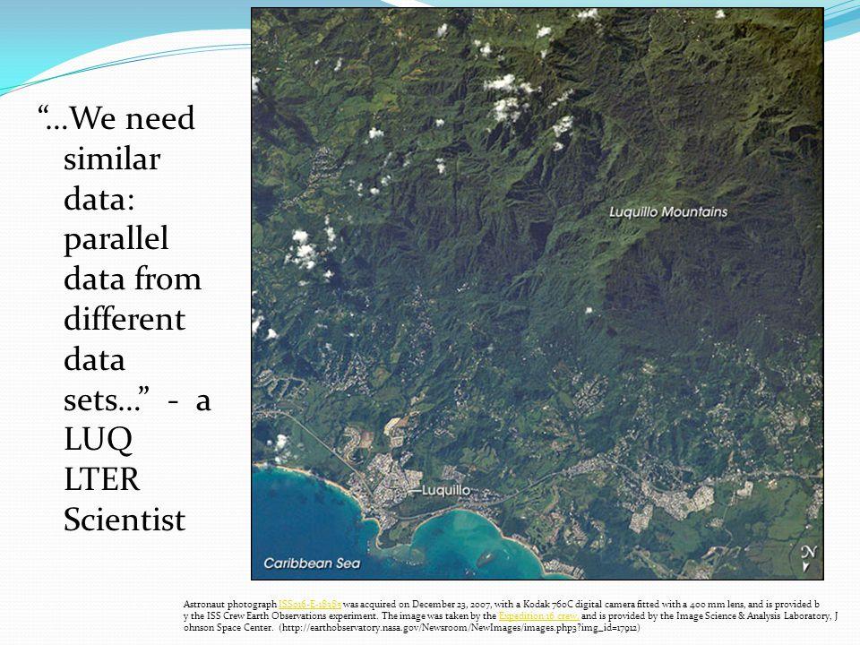 …We need similar data: parallel data from different data sets… - a LUQ LTER Scientist Astronaut photograph ISS016-E-18385 was acquired on December 23,