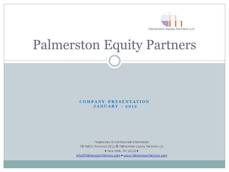 COMPANY PRESENTATION JANUARY - 2012 Palmerston Equity Partners