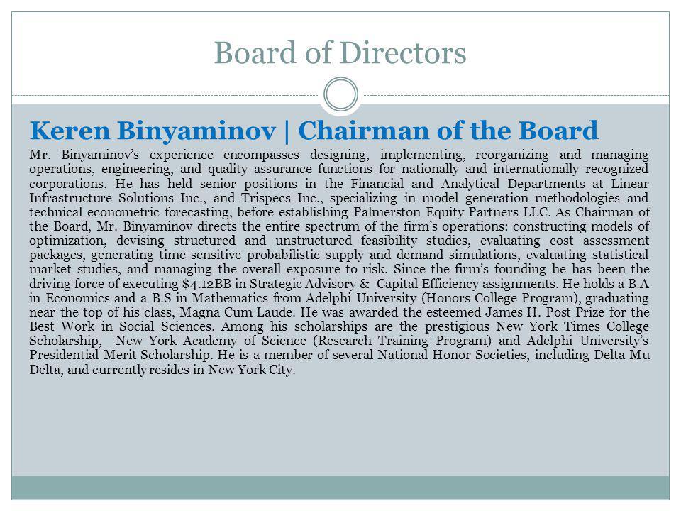 Board of Directors Keren Binyaminov   Chairman of the Board Mr. Binyaminovs experience encompasses designing, implementing, reorganizing and managing