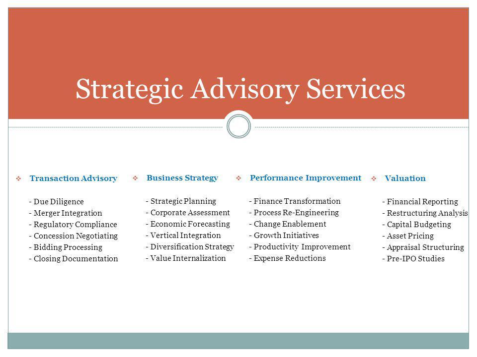Strategic Advisory Services Transaction Advisory - Due Diligence - Merger Integration - Regulatory Compliance - Concession Negotiating - Bidding Proce
