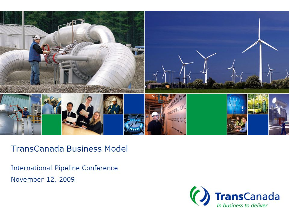 TransCanada Business Model International Pipeline Conference November 12, 2009