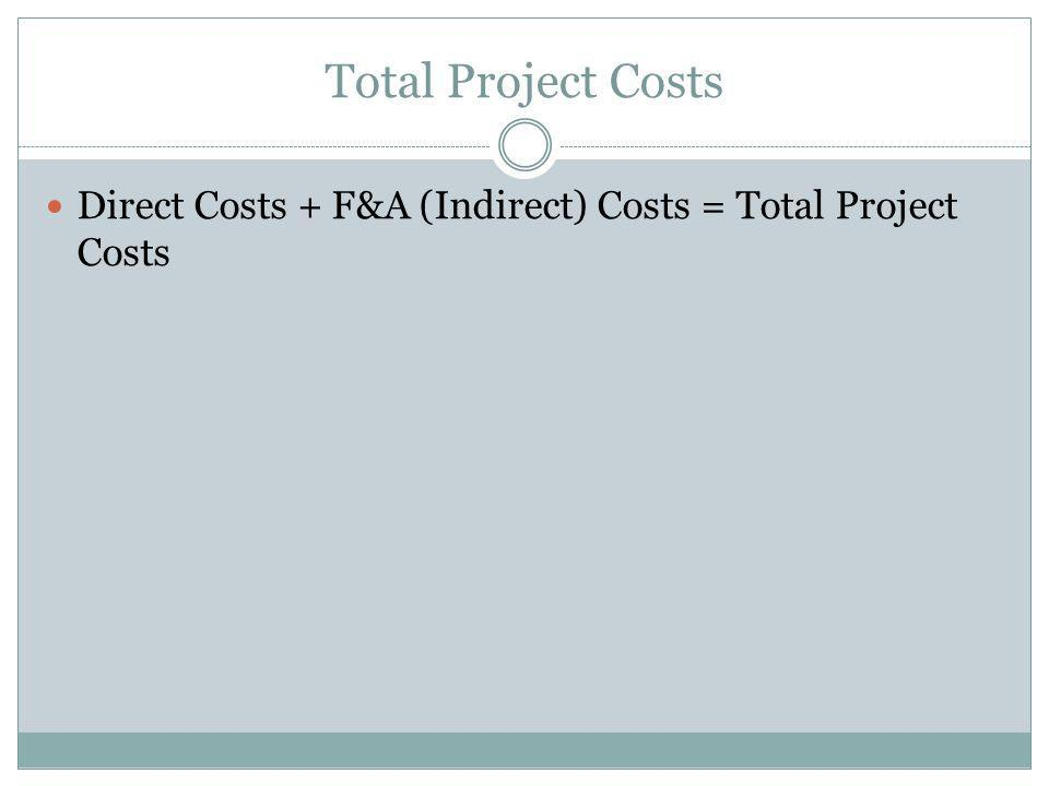 Total Project Costs Direct Costs + F&A (Indirect) Costs = Total Project Costs