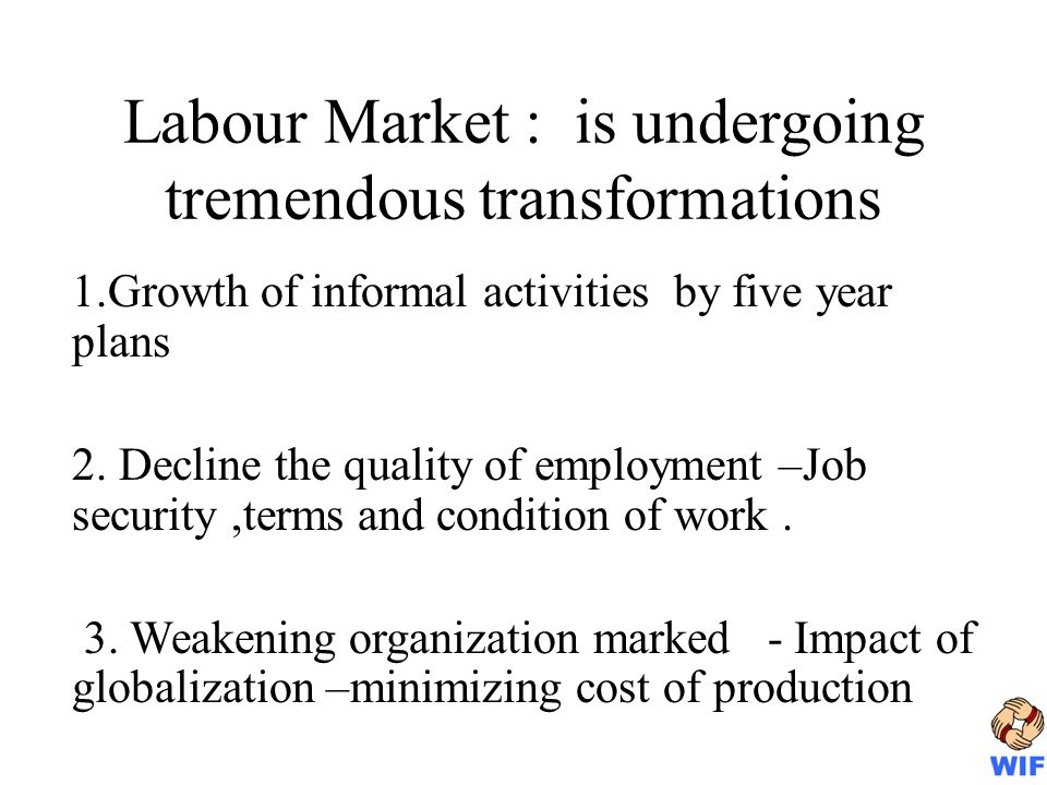 Labour Market : is undergoing tremendous transformations 1.Growth of informal activities by five year plans 2.
