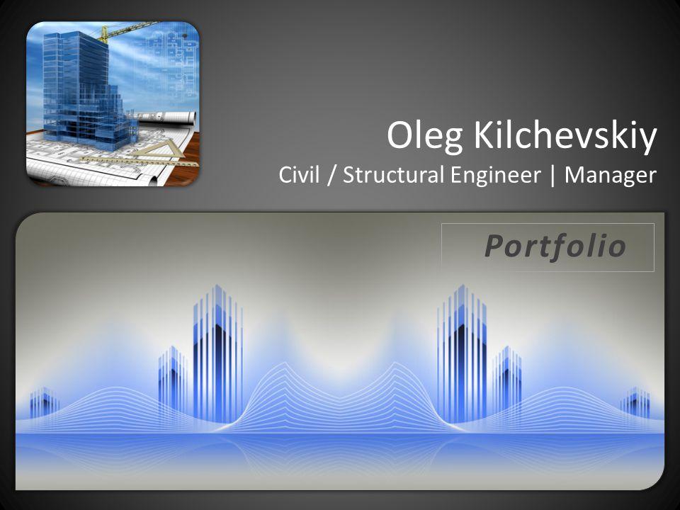 Oleg Kilchevskiy Civil / Structural Engineer | Manager Portfolio