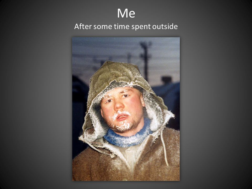 Me After some time spent outside