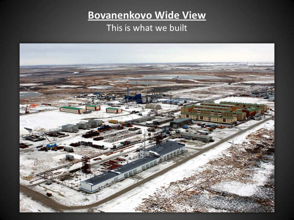 Bovanenkovo Wide View This is what we built