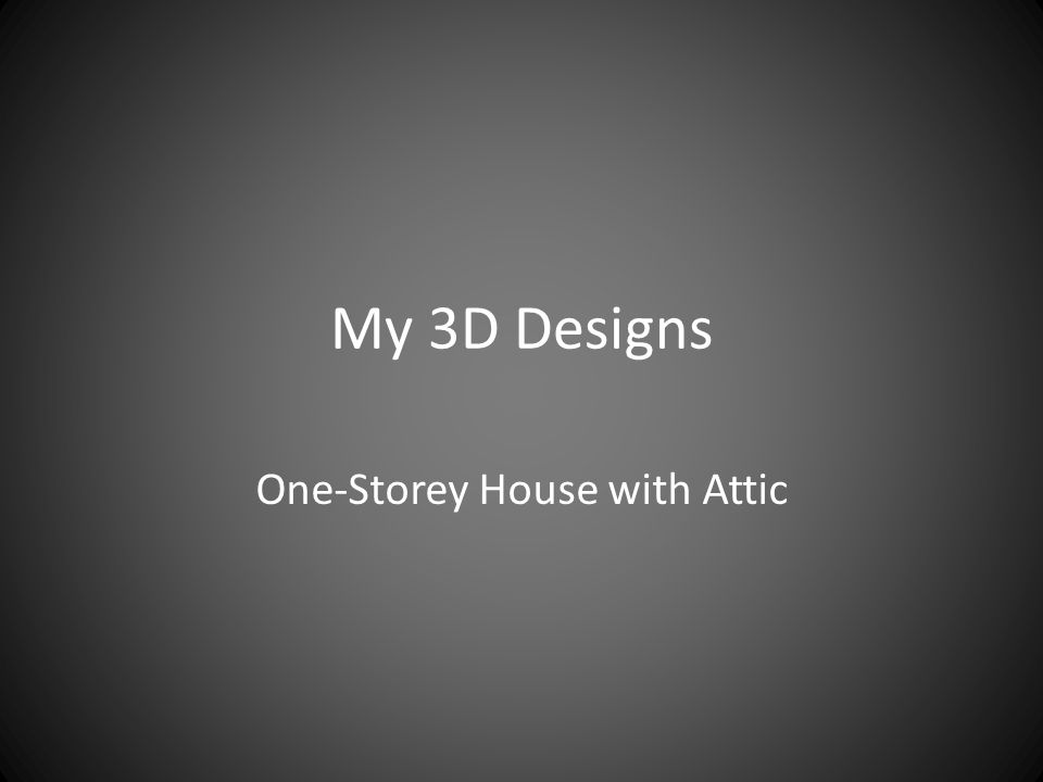 My 3D Designs One-Storey House with Attic