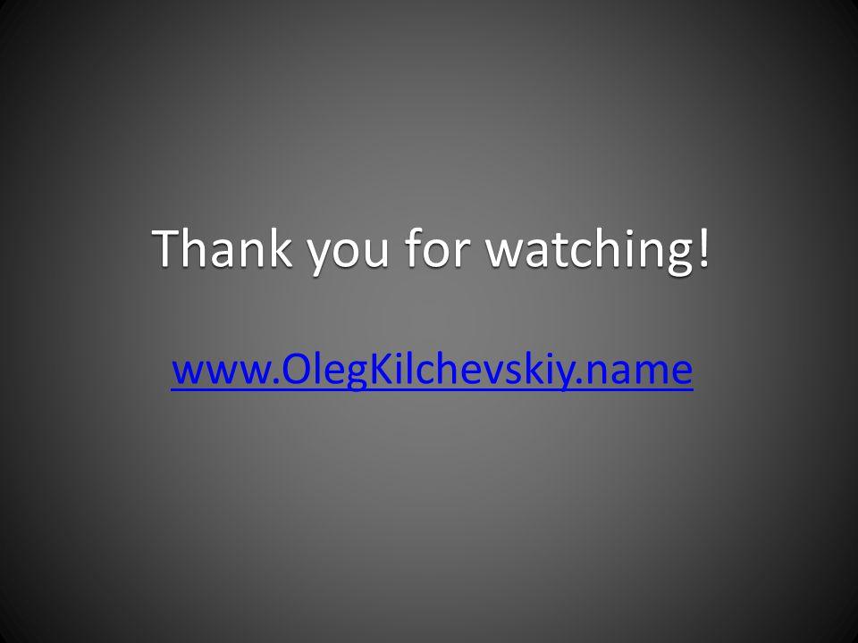 Thank you for watching! www.OlegKilchevskiy.name