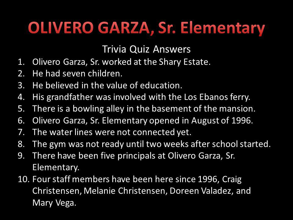 Trivia Quiz Answers 1.Olivero Garza, Sr.worked at the Shary Estate.