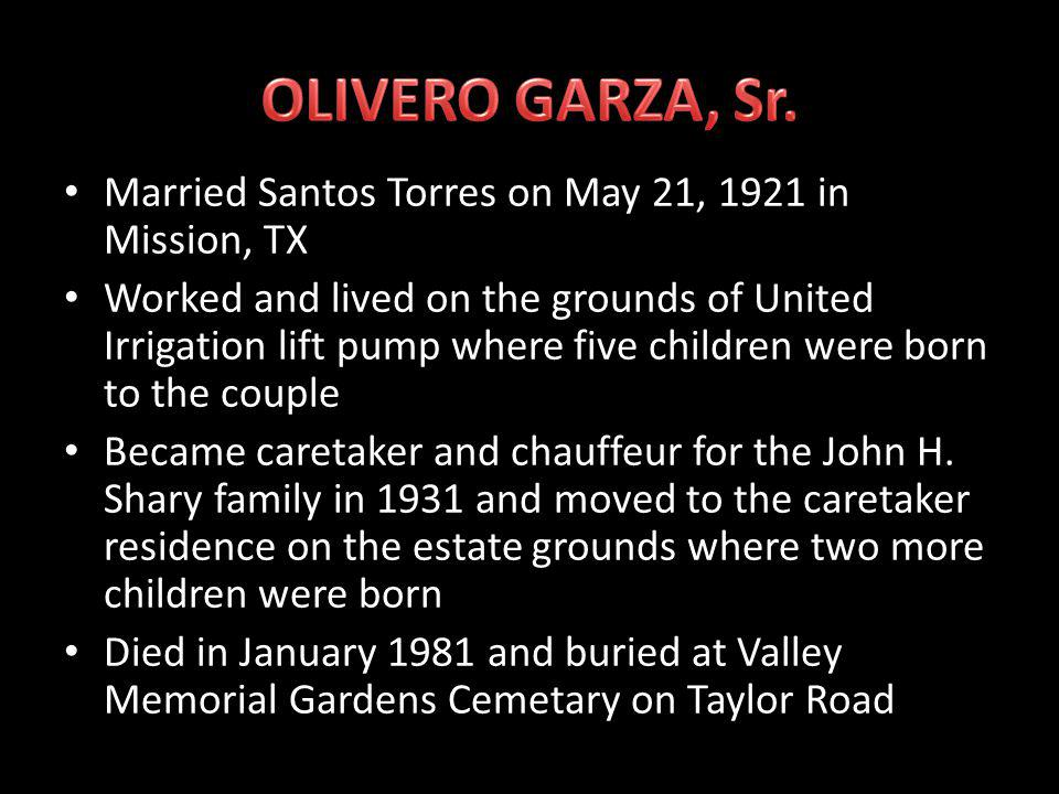 Born in San Miguel de Carmago, Tamaulipas on June 10, 1902 Settled with his family in Los Ebanos, TX on May 13, 1913 Rowed across the Rio Grande daily to attend school in San Margo de Carmago because there were no schools in Los Ebanos Learned to read, write, and converse in Spanish and English with little formal education Obtained a job cutting wood at the age of 16 with United Irrigation lift pump