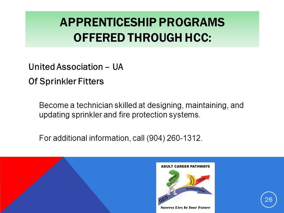 APPRENTICESHIP PROGRAMS OFFERED THROUGH HCC: United Association – UA Of Sprinkler Fitters Become a technician skilled at designing, maintaining, and updating sprinkler and fire protection systems.