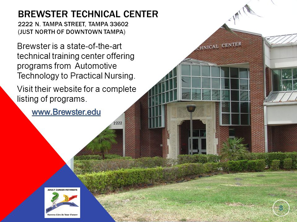 BREWSTER TECHNICAL CENTER 2222 N. TAMPA STREET, TAMPA 33602 (JUST NORTH OF DOWNTOWN TAMPA) 8