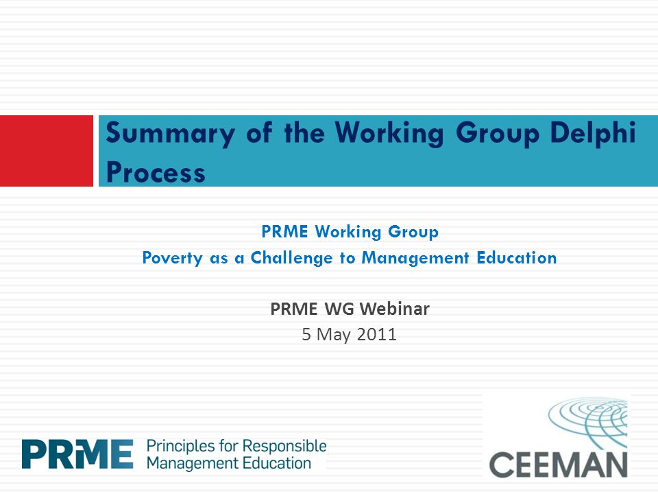 PRME Working Group Poverty as a Challenge to Management Education PRME WG Webinar 5 May 2011 Summary of the Working Group Delphi Process