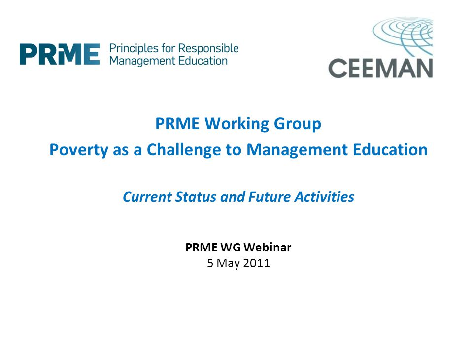 PRME Working Group Poverty as a Challenge to Management Education Current Status and Future Activities PRME WG Webinar 5 May 2011
