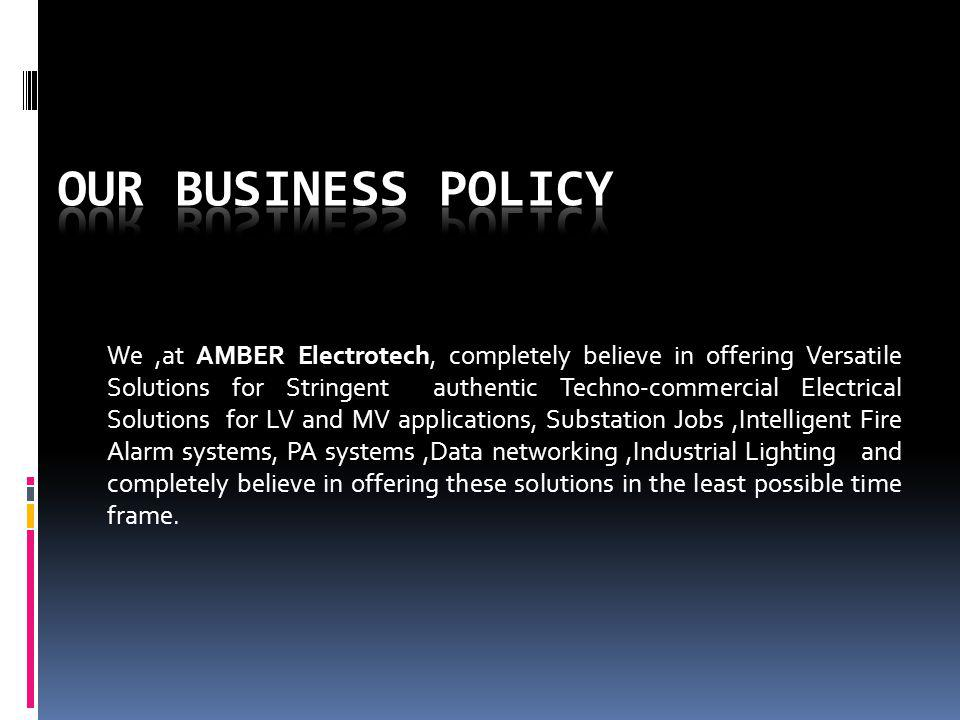 We,at AMBER Electrotech, completely believe in offering Versatile Solutions for Stringent authentic Techno-commercial Electrical Solutions for LV and
