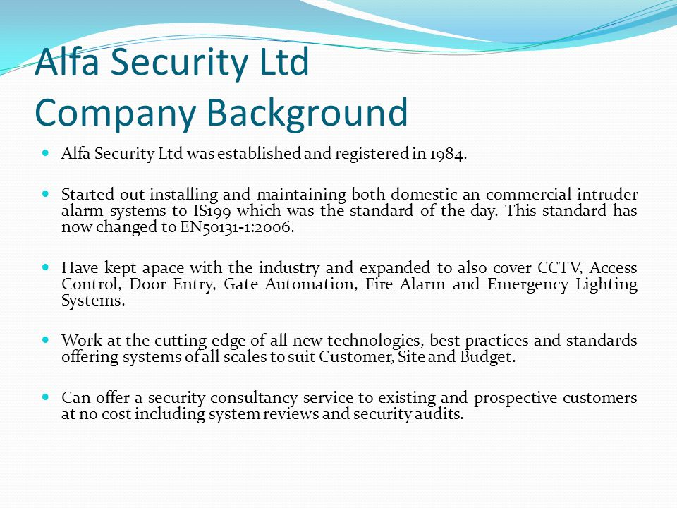 Alfa Security Ltd Company Background Alfa Security Ltd was established and registered in 1984. Started out installing and maintaining both domestic an