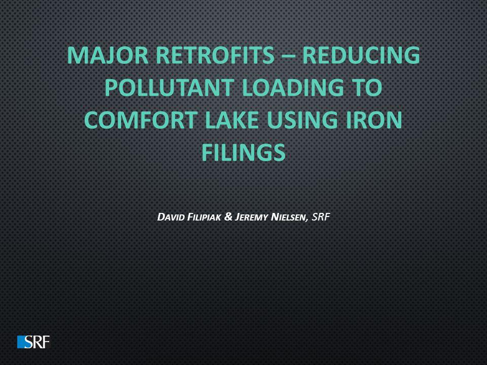 MAJOR RETROFITS – REDUCING POLLUTANT LOADING TO COMFORT LAKE USING IRON FILINGS D AVID F ILIPIAK & J EREMY N IELSEN, SRF