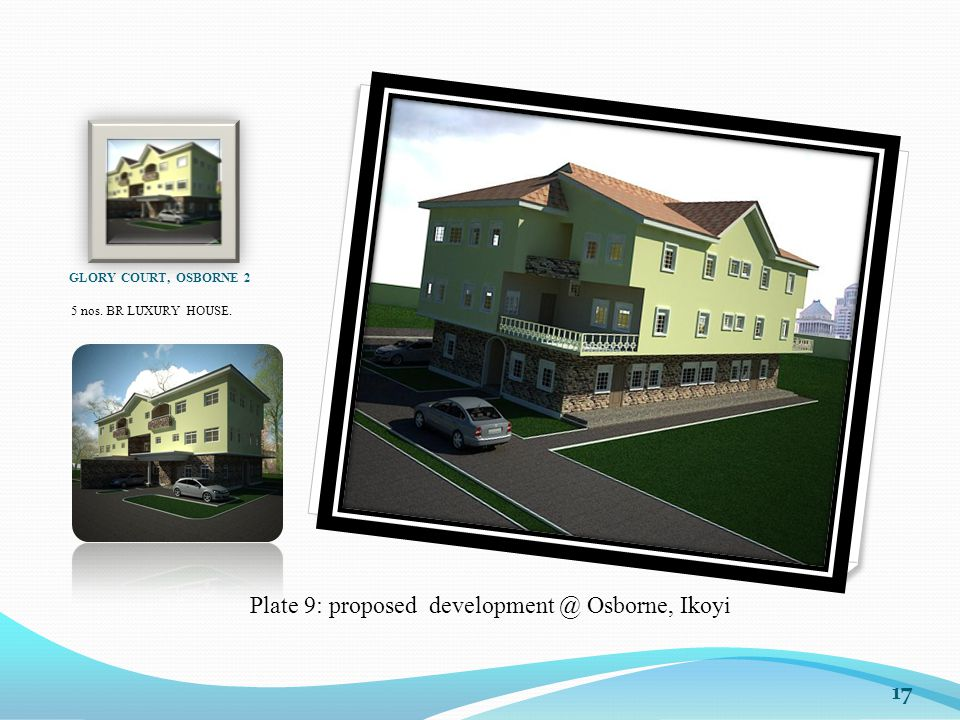 GLORY COURT, OSBORNE 2 5 nos. BR LUXURY HOUSE. 17 Plate 9: proposed development @ Osborne, Ikoyi