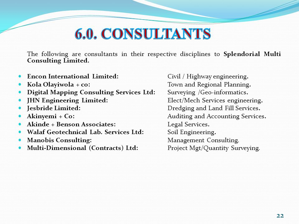 The following are consultants in their respective disciplines to Splendorial Multi Consulting Limited. Encon International Limited: Civil / Highway en