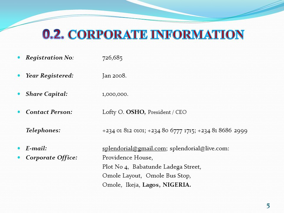 Registration No: 726,685 Year Registered: Jan 2008. Share Capital: 1,000,000. Contact Person: Lofty O. OSHO, President / CEO Telephones: +234 01 812 0
