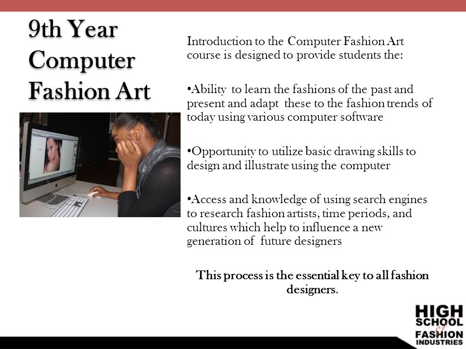 9th Year Computer Fashion Art Introduction to the Computer Fashion Art course is designed to provide students the: Ability to learn the fashions of th