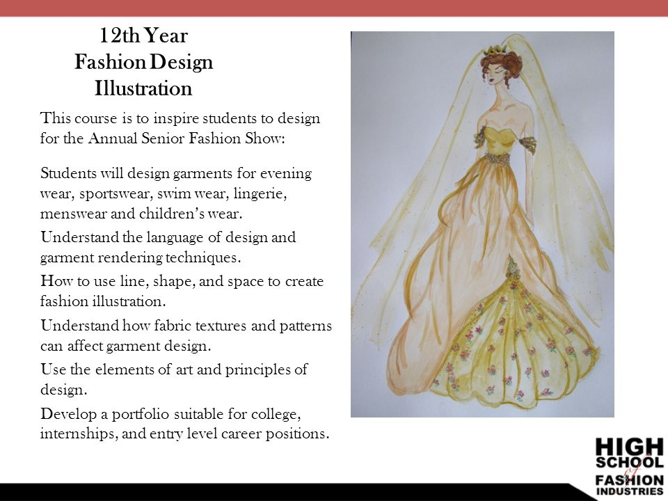 12th Year Fashion Design Illustration This course is to inspire students to design for the Annual Senior Fashion Show: Students will design garments f