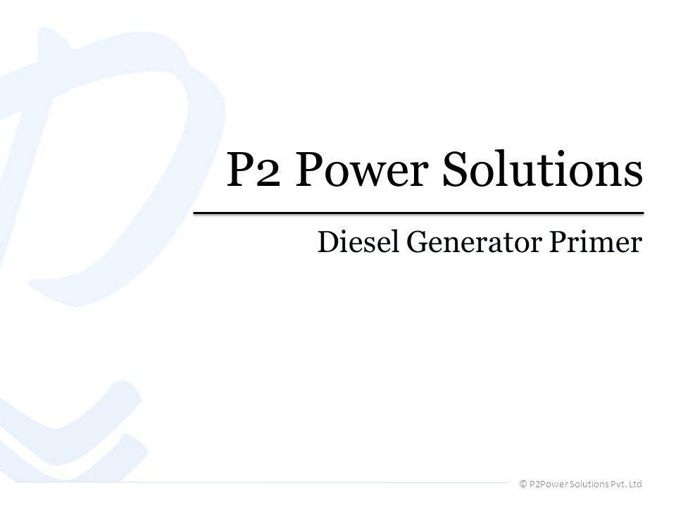 © P2Power Solutions Pvt. Ltd P2 Power Solutions Diesel Generator Primer