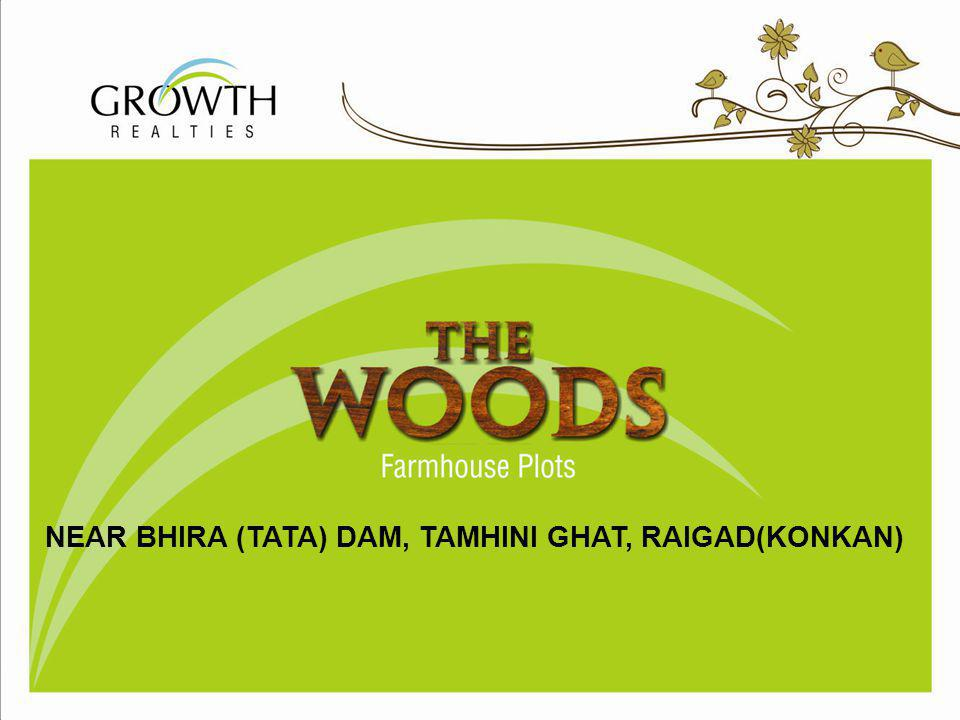 The Woods is located in Raigad Dist on Tamhini Ghat–Bhira Road(TATA Dam) Very Close to 3 Star Vile - Bhagad M.I.D.C-5kms Site is 90 kms from Pune and 95 kms from Panvel(Mumbai) The Woods Location The Woods Location