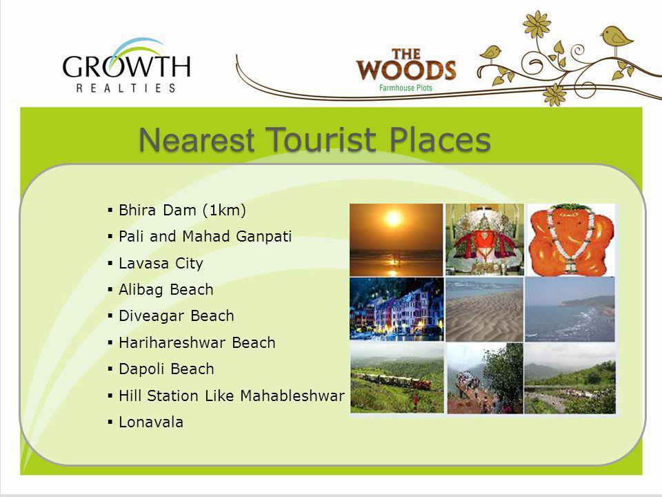 Nearest Tourist Places Bhira Dam (1km) Pali and Mahad Ganpati Lavasa City Alibag Beach Diveagar Beach Harihareshwar Beach Dapoli Beach Hill Station Li