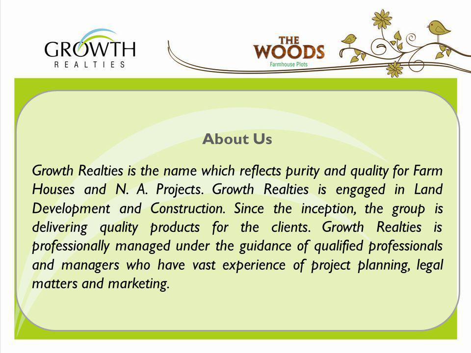 About Us Growth Realties is the name which reflects purity and quality for Farm Houses and N. A. Projects. Growth Realties is engaged in Land Developm