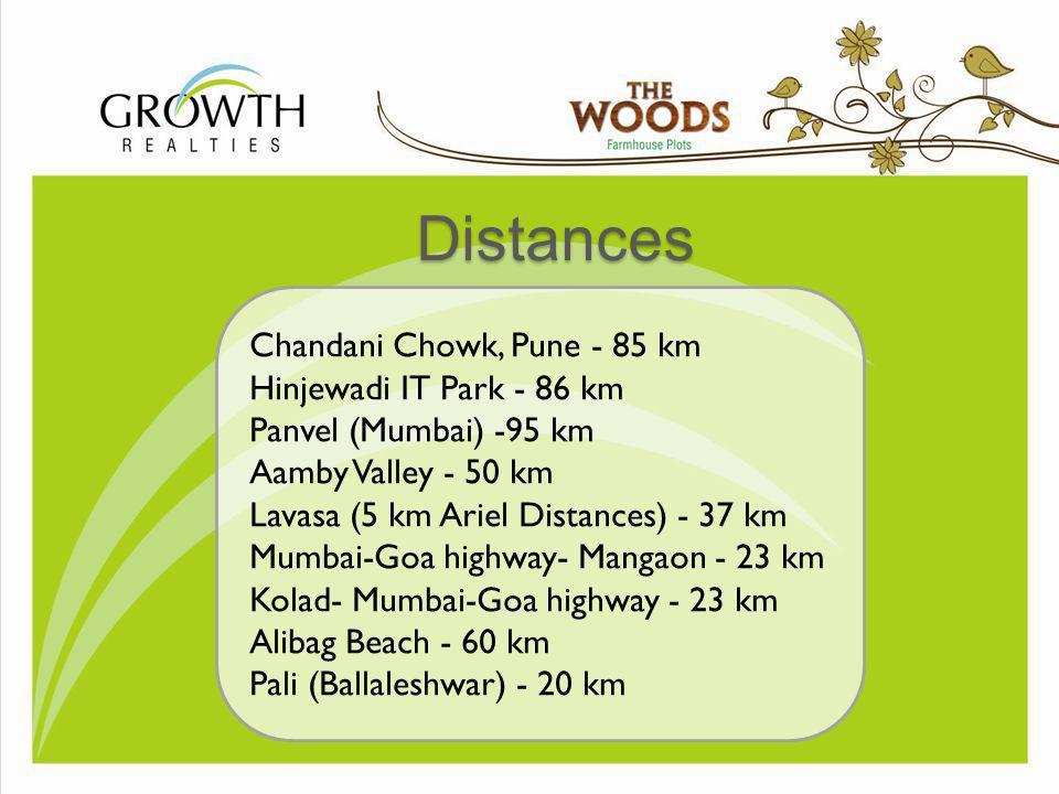 Distances Chandani Chowk, Pune - 85 km Hinjewadi IT Park - 86 km Panvel (Mumbai) -95 km Aamby Valley - 50 km Lavasa (5 km Ariel Distances) - 37 km Mum