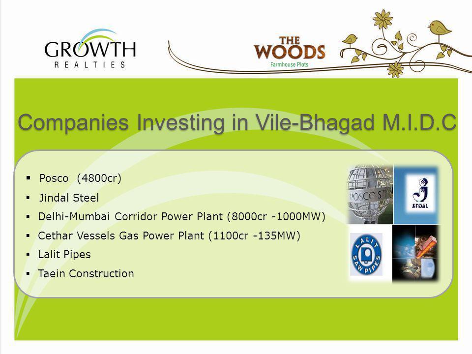 Companies Investing in Vile-Bhagad M.I.D.C Posco (4800cr) Jindal Steel Delhi-Mumbai Corridor Power Plant (8000cr -1000MW) Cethar Vessels Gas Power Pla