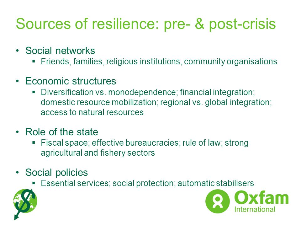 Sources of resilience: pre- & post-crisis Social networks Friends, families, religious institutions, community organisations Economic structures Diver