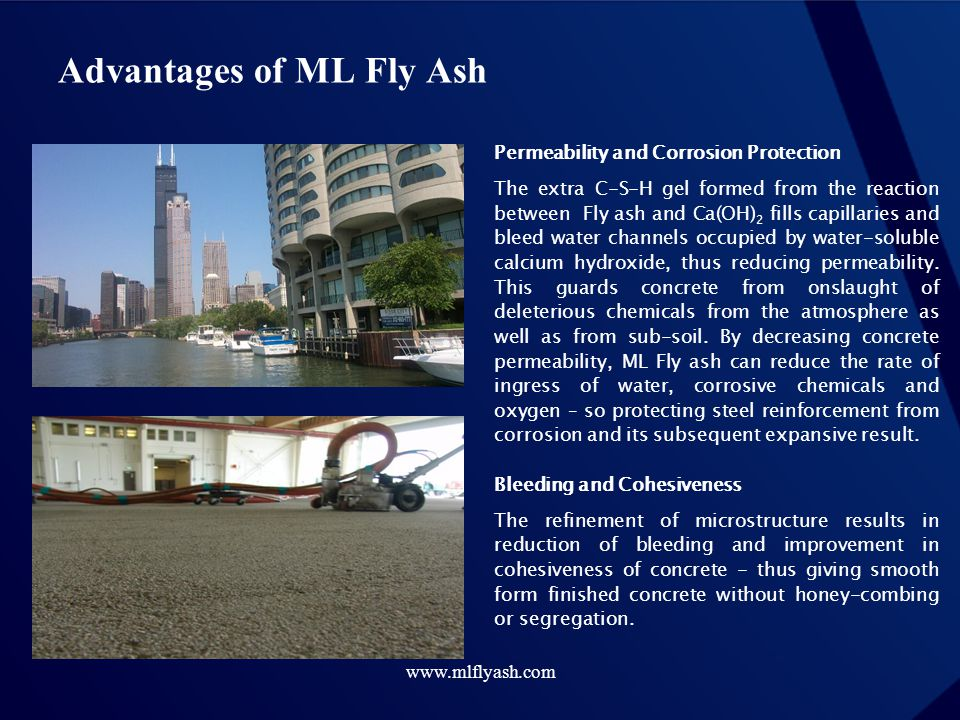 www.mlflyash.com Advantages of ML Fly Ash Permeability and Corrosion Protection The extra C-S-H gel formed from the reaction between Fly ash and Ca(OH