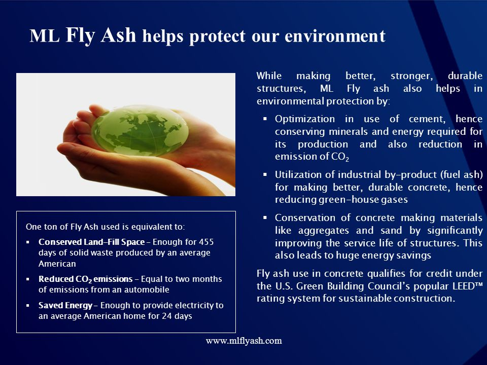 www.mlflyash.com ML Fly Ash helps protect our environment While making better, stronger, durable structures, ML Fly ash also helps in environmental pr