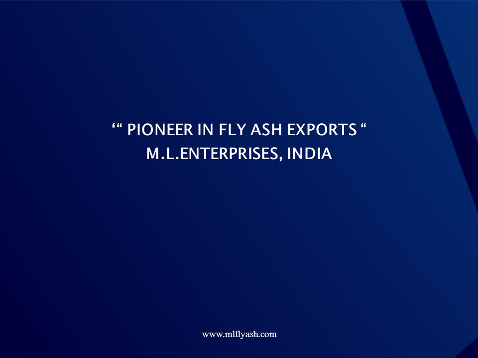www.mlflyash.com PIONEER IN FLY ASH EXPORTS M.L.ENTERPRISES, INDIA