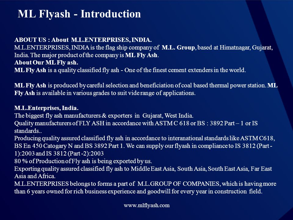 www.mlflyash.com ML Flyash - Introduction ABOUT US : About M.L.ENTERPRISES, INDIA. M.L.ENTERPRISES, INDIA is the flag ship company of M.L. Group, base