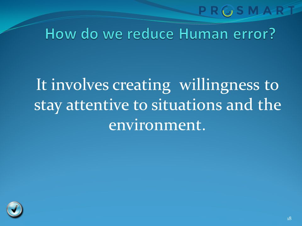 18 It involves creating willingness to stay attentive to situations and the environment.